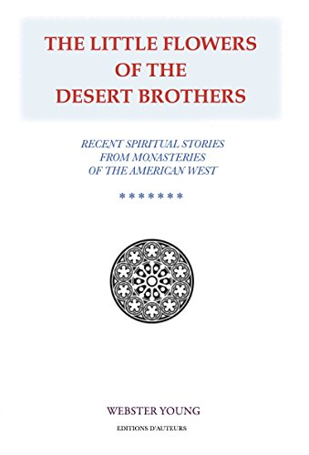 The Little Flowers of the Desert Brothers: Recent Spiritual Stories from Monasteries of the American West (English Edition)