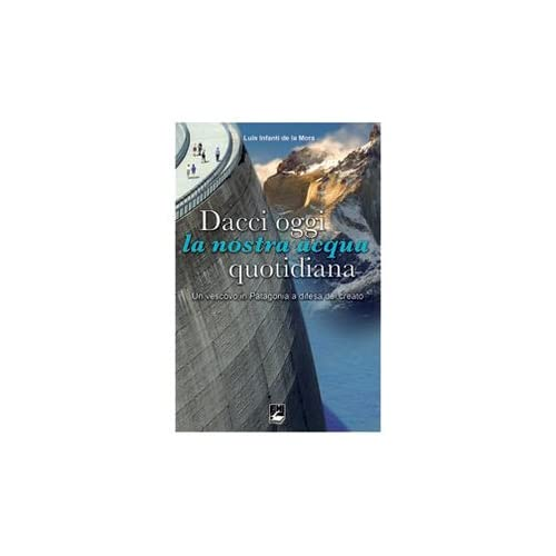 Dacci Oggi La Nostra Acqua Quotidiana. Un Vescovo In Patagonia A Difesa Del Creato