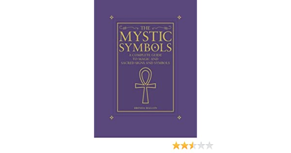 The Mystic Symbols The Complete Guide To Magic And Sacred Signs
