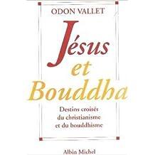 Jésus et Bouddha : Destins croisés du christianisme et du bouddhisme de Odon Vallet ( 26 septembre 1996 )