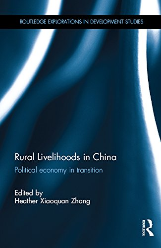 Rural Livelihoods in China: Political economy in transition (Routledge Explorations in Development Studies)
