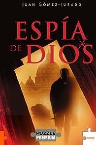 Espía de Dios par Juan Gómez-Jurado
