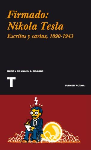 Firmado: Nikola Tesla: Cartas y artículos 1890-1943 (Noema)