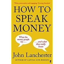 [(How to Speak Money)] [Author: John Lanchester] published on (June, 2015)