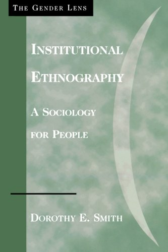 Institutional Ethnography: A Sociology for People (Gender Lens)