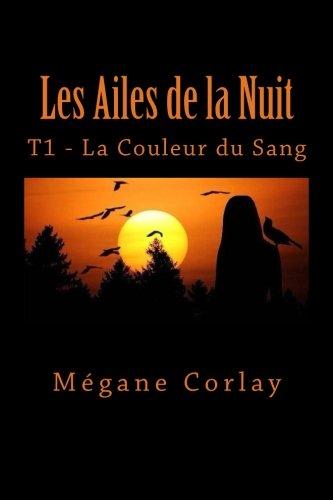 Les Ailes de la Nuit: Tome 1 - La Couleur du Sang par Megane Corlay