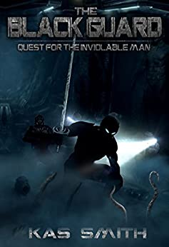 The Black Guard: Quest For The Inviolable Man (The Legend Of The Black Guard Series Book 1) by [Smith, Kas]