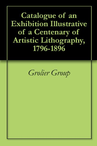 Catalogue of an Exhibition Illustrative of a Centenary of Artistic Lithography, 1796-1896 (English...