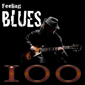 Feeling Blues (The 100 Most Famous Blues Standards)