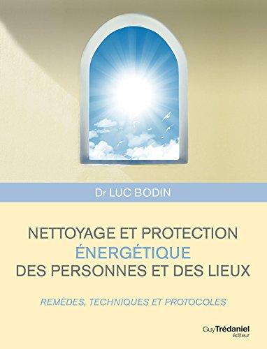 Nettoyage et protection énergétique des personnes et des lieux : Remèdes, techniques et protocoles