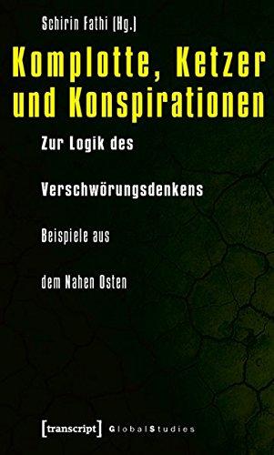 Komplotte, Ketzer und Konspirationen: Zur Logik des Verschwörungsdenkens - Beispiele aus dem Nahen Osten (Global Studies)