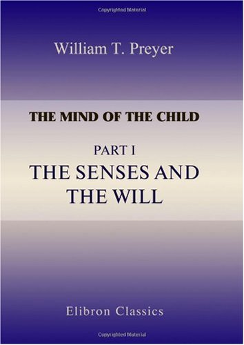The Mind of the Child: Part 1. The Senses and the Will