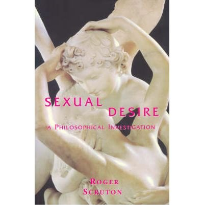 [(Sexual Desire: A Philosophical Investigation)] [Author: Roger Scruton] published on (October, 2006)