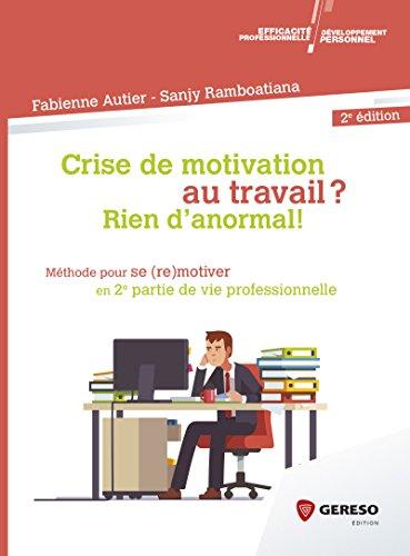 Crise de motivation au travail ? Rien d'anormal !: Méthode pour se (re)motiver en 2e partie de vie professionnelle