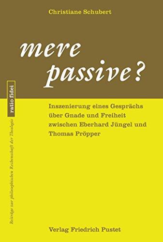 mere-passive-inszenierung-eines-gesprchs-ber-gnade-und-freiheit-zwischen-eberhard-jngel-und-thomas-p