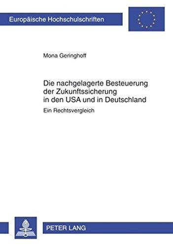 Die nachgelagerte Besteuerung der Zukunftssicherung in den USA und in Deutschland: Ein Rechtsvergleich (Europäische Hochschulschriften / European ... / Series 2: Law / Série 2: Droit) (Law Kanada Business)