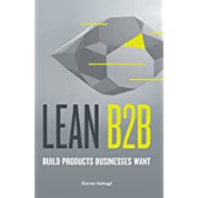 Lean B2B: Build Products Businesses Want (Lean Startup in B2B) (English Edition)