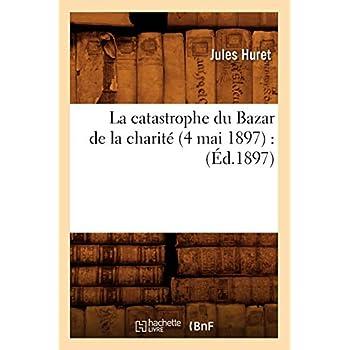 La catastrophe du Bazar de la charité (4 mai 1897) : (Éd.1897)