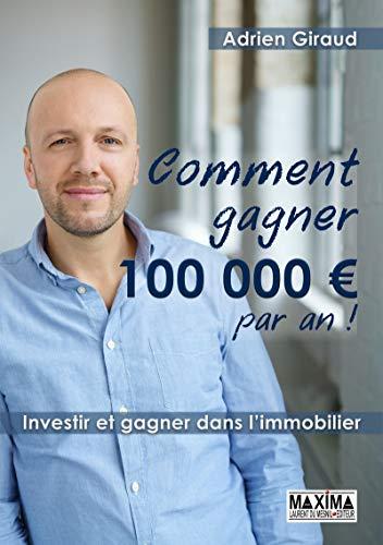 Comment gagner 100 000 euros par an ! par  Adrien Giraud