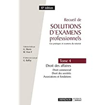 Recueil de solutions d'examens professionnels.Tome 4 : Droit des affaires : droit commercial, droit