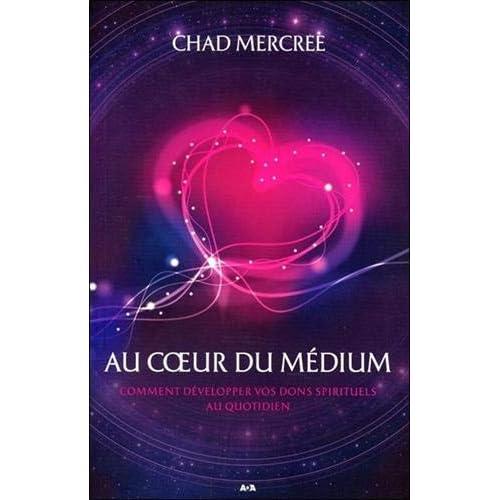 Au coeur du médium - Comment développer vos dons spirituels au quotidien