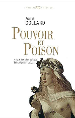 Pouvoir et Poison: Histoire d'un crime politique de l'Antiquité à nos jours pdf ebook