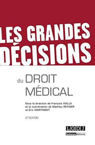 Les Grandes décisions du droit médical, 2ème édition par Francois Vialla