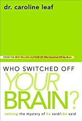 Who Switched Off Your Brain? - Solving the Mystery of He Said/ She Said by Caroline Leaf (4-Oct-2011) Hardcover