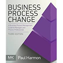 [(Business Process Change: A Business Process Management Guide for Managers and Process Professionals)] [Author: Paul Harmon] published on (July, 2014)