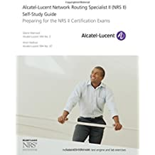 Alcatel–Lucent Network Routing Specialist II (NRS II) Self–Study Guide: Preparing for the NRS II Certification Exams