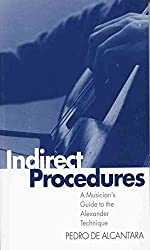 [(Indirect Procedures : A Musician's Guide to the Alexander Technique)] [By (author) Pedro De Alcantara] published on (April, 1997)