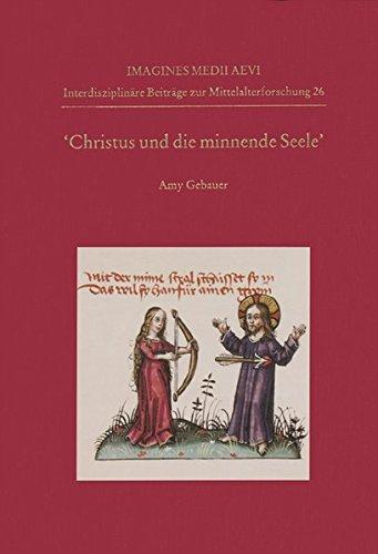 »Christus und die minnende Seele«: An Analysis of Circulation, Text, and Iconography (Imagines Medii Aevi. Interdisziplinäre Beiträge zur Mittelalterforschung, Band 26)