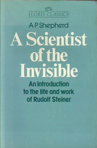 Scientist of the Invisible: Introduction to the Life and Work of Rudolf Steiner