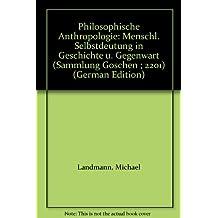 Philosophische Anthropologie: menschliche Selbstdeutung in Geschichte und Gegenwart (Sammlung Göschen)