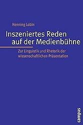 Inszeniertes Reden auf der Medienbühne: Zur Linguistik und Rhetorik der wissenschaftlichen Präsentation (Interaktiva, Schriftenreihe des Zentrums für Medien und Interaktivität, Gießen)