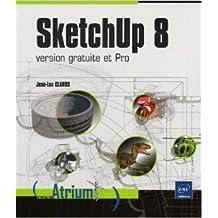 SketchUp 8 - version gratuite et Pro de Jean-Luc CLAUSS ( 4 juillet 2011 )