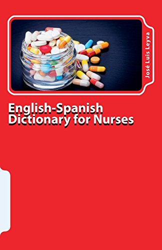 English-Spanish Dictionary for Nurses: Key English-Spanish-English Terms for Healthcare Professionals por José Luis Leyva