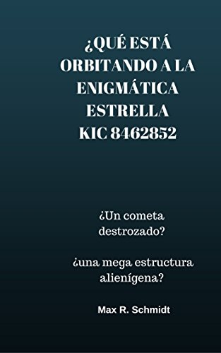 ¿Qué está orbitando a la enigmática estrella KIC 8462852?: ¿Un cometa destrozado? ¿Una mega-estructura alienígena? (Astronics) (Spanish Edition)
