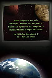 SSIT Reports on the Different Breeds of Werewolf, Separate Species of Vampire and Human/Animal Shape Shifters by Elisha Worthall & Dr. Xavier Bell (The Circulate Series) (English Edition)