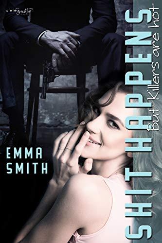 Shit Happens: But Killers are hot von [Smith, Emma]