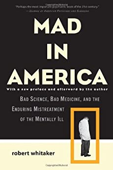 Mad in America: Bad Science, Bad Medicine, and the Enduring Mistreatment of the Mentally Ill by [Whitaker, Robert]