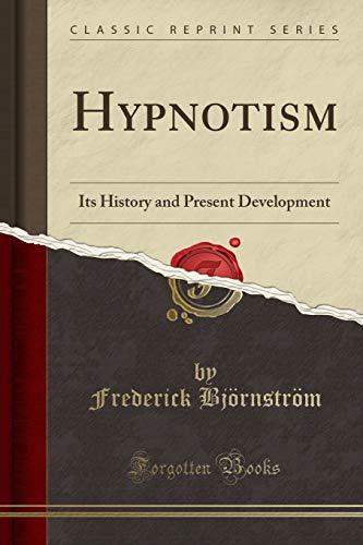 Hypnotism: Its History and Present Development (Classic Reprint)