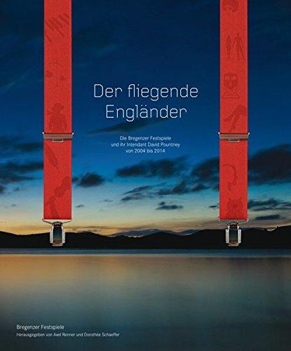 Der fliegende Engländer - Die Bregenzer Festspiele und ihr Intendant David Pountney von 2004 bis 2014
