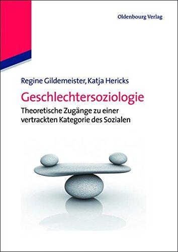 Geschlechtersoziologie: Theoretische Zugänge zu einer vertrackten Kategorie des Sozialen: Theoretische Zugänge zu einer vertrackten Kategorie des Sozialen (Lehr- und Handbücher der Soziologie)
