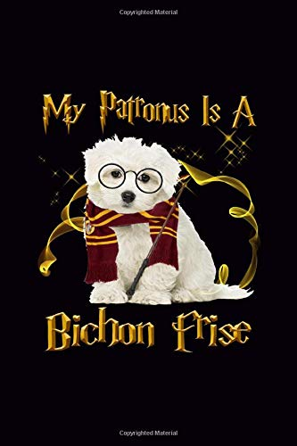 My Patronus Is A Bichon Frise: Blank Journal, Wide Lined Notebook/Composition, Dog Puppy Lover Spirit Animal, Back to school Gift, Writing Notes Ideas Diaries