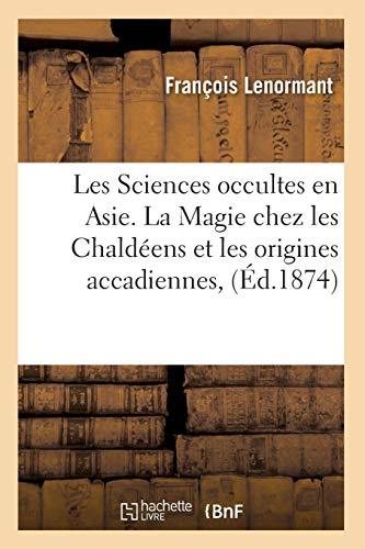 Les Sciences occultes en Asie. La Magie chez les Chaldéens et les origines accadiennes, (Éd.1874) par François Lenormant
