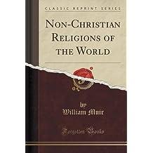 Non-Christian Religions of the World (Classic Reprint)