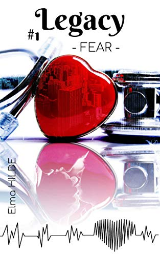 Legacy ( Littérature sentimentale, contemporaine, roman d'amour, hôpital, héritage, romance, Elma Hilde ): - Fear - par Elma Hilde