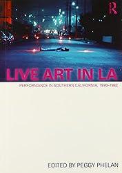 Live Art in LA: Performance in Southern California, 1970 - 1983