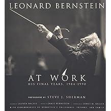 Leonard Bernstein at Work: His Final Years, 1984-1990
